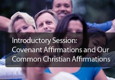 Introductory Session: Covenant Affirmations and Our Common Christian Affirmations