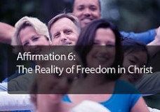 Affirmation #6: The Reality of Freedom in Christ