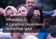 Affirmation #5: A Conscious Dependence on the Holy Spirit