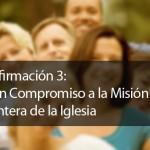 Afirmación #3: Un Compromiso a la Misión Entera de la Iglesia