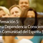Afirmación #5: Una dependencia consciente en comunidad del Espíritu Santo