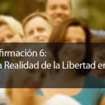 Afirmación #6: La Realidad de la Libertad en Cristo
