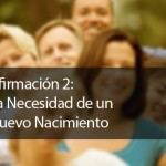 Afirmación #2: La Necesidad de un Nuevo Nacimiento